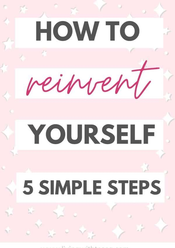 How to reinvent yourself: 5 simple steps to your best self