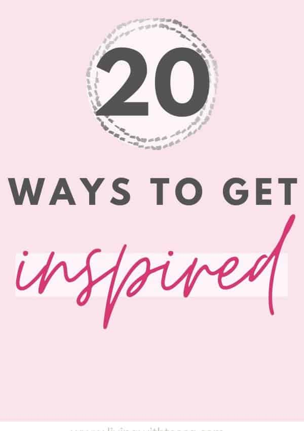 20 TIPS TO GET INSPIRED