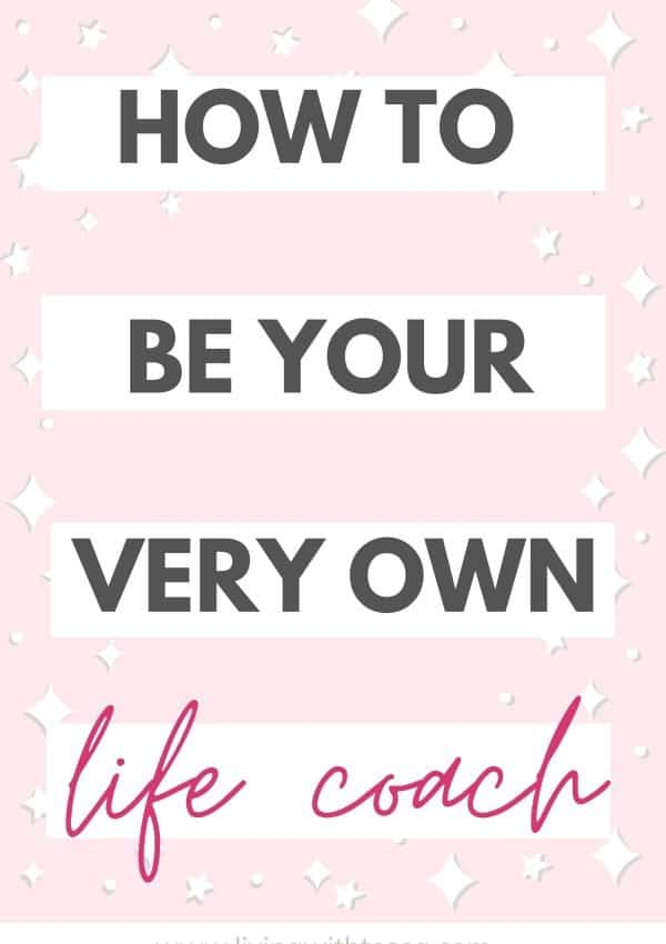 How to be your own life coach: change your life in 4 steps