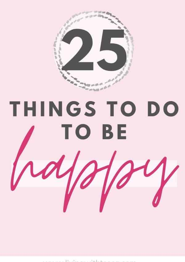 Boost your happiness instantly  – 25 quick tips on how to be happy