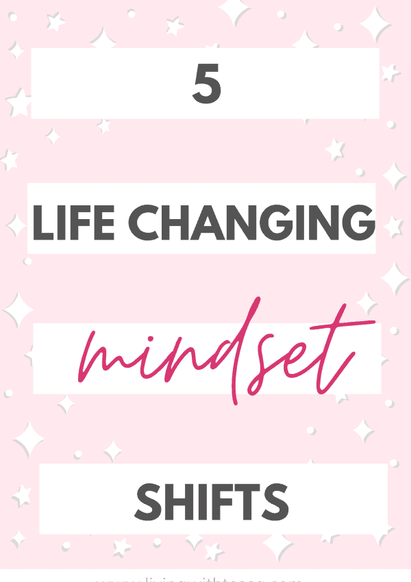 5 super simple mindset shifts that changed my life