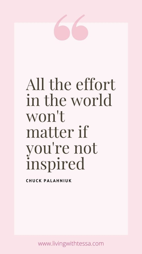 "All the effort in the world won't matter if you're not inspired.""  Chuck Palahniuk"
