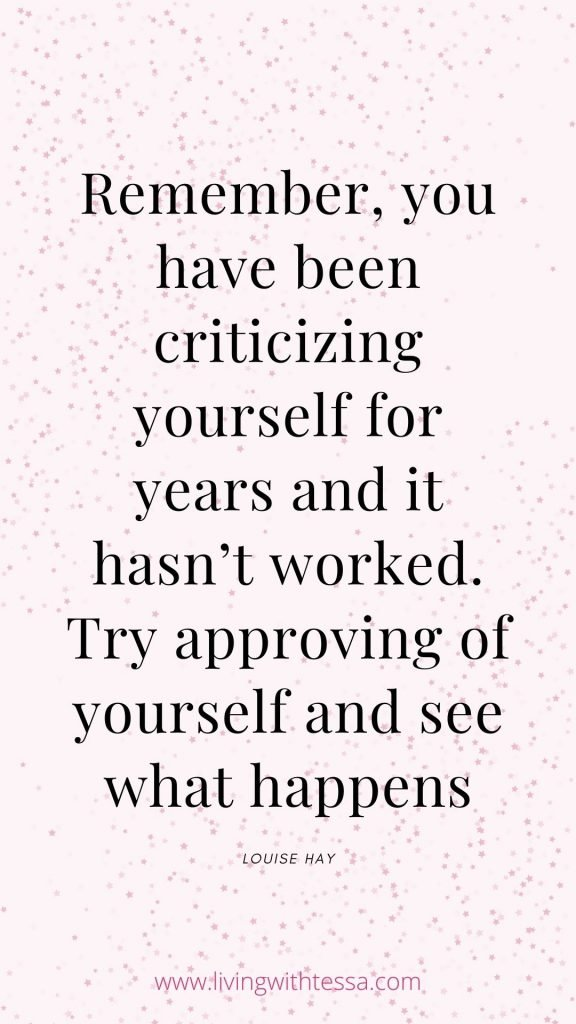 """Remember, you have been criticizing yourself for years and it hasn't worked. Try approving of yourself and see what happens."" - LOUISE L. HAY"