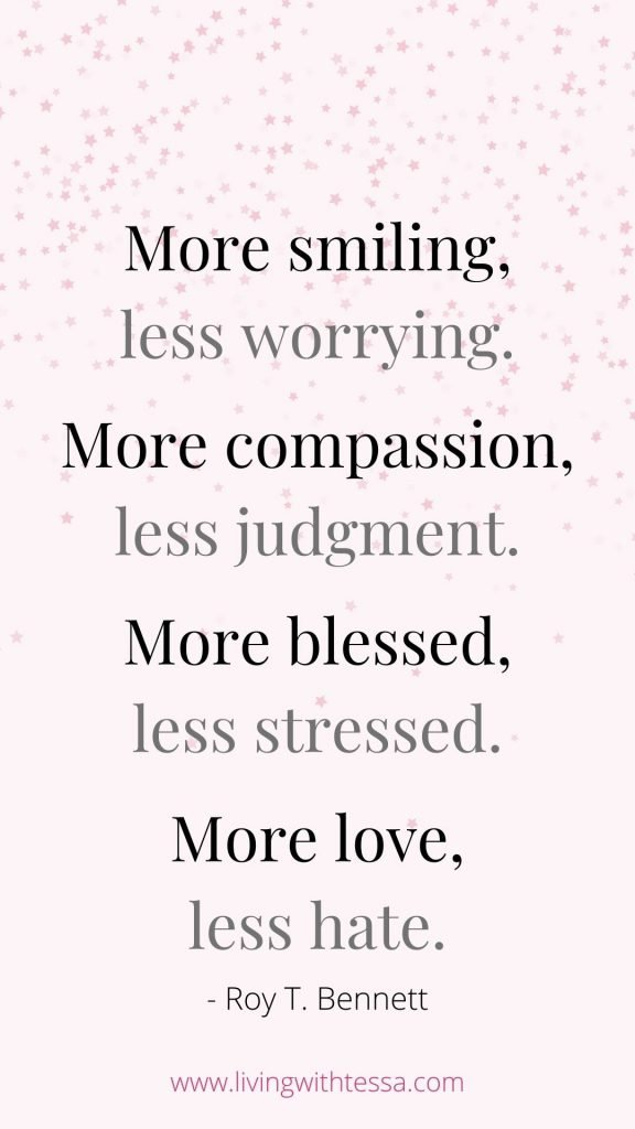 Inspirational quote: More smiling, less worrying. More compassion, less judgment. More blessed, less stressed. More love, less hate. - Roy T. Bennett