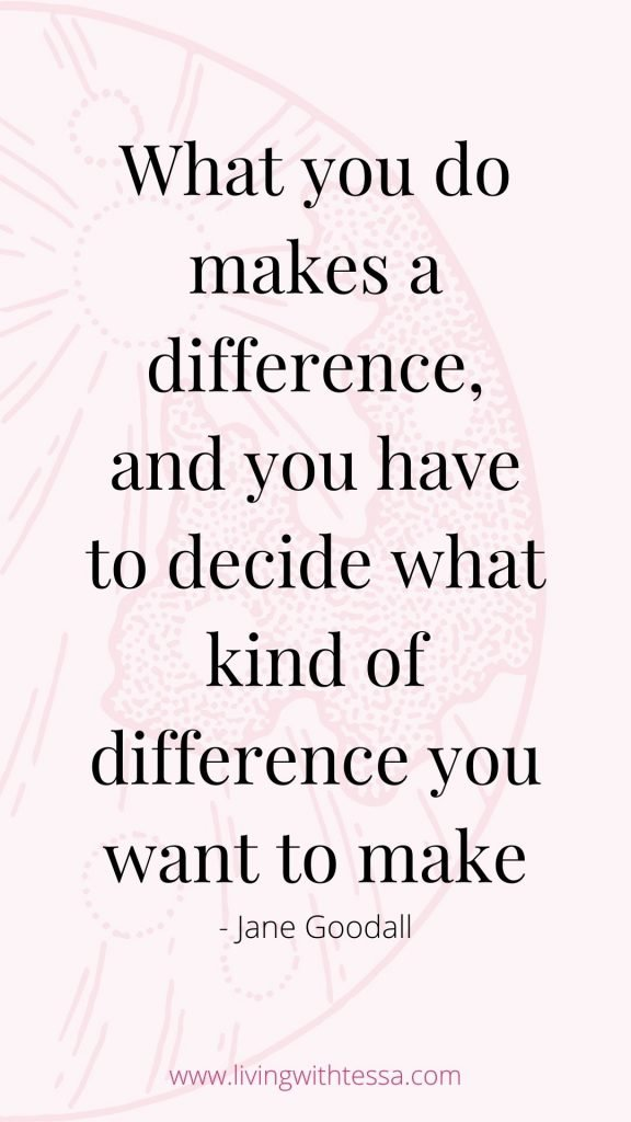 Motivational quotes: What you do makes a difference, and you have to decide what kind of difference you want to make. - Jane Goodall
