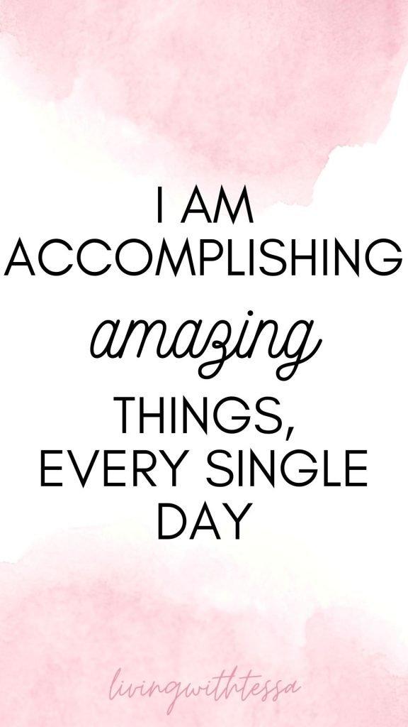 Affirmations on self love - I am accomplishing amazing things, every single day