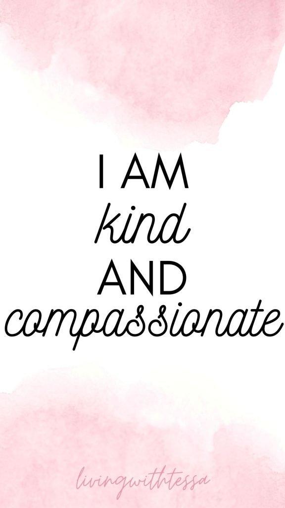 Self love affirmations - I am kind and compassionate