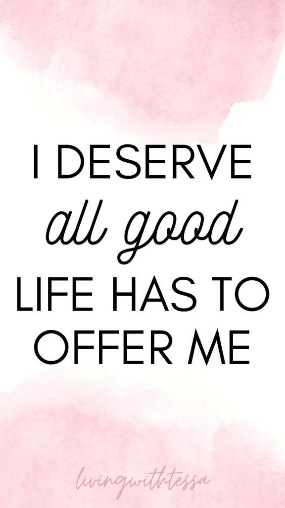 Affirmations for self love - I deserve all good life has to offer me