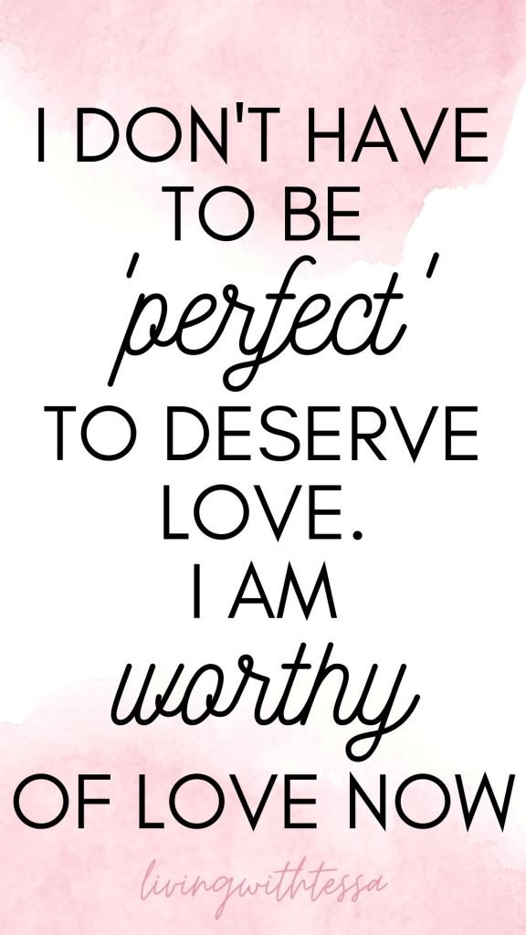 Affirmations for self love - I don't have to be perfect to deserve love. I am worthy of love now.