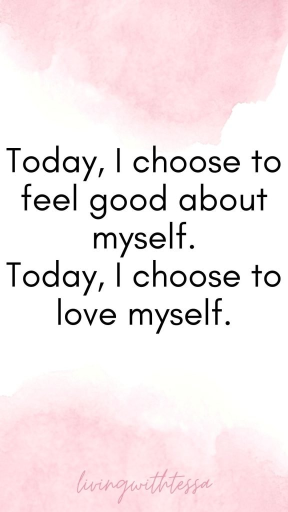 Affirmations for self love - Today i choose to feel good about myself