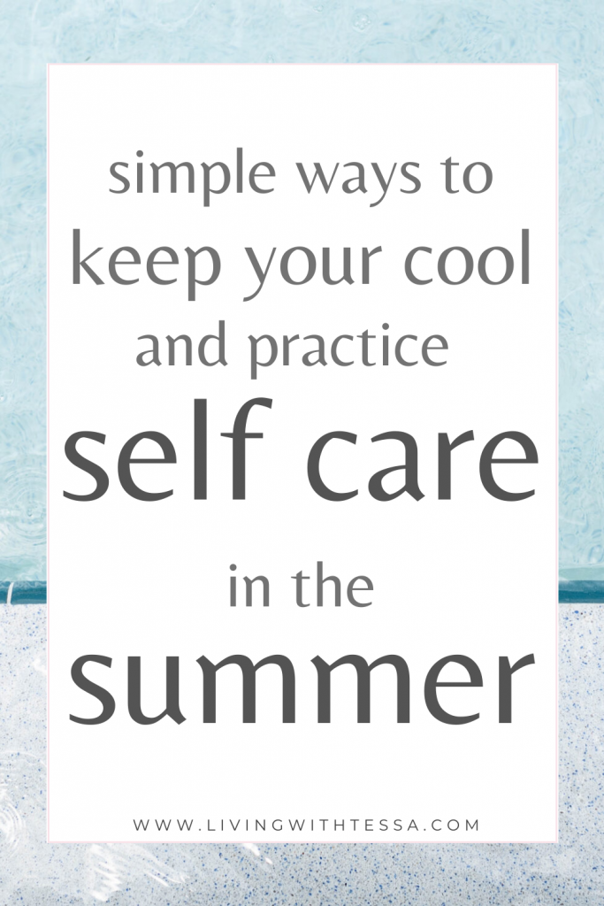 Simple ways to keep your cool and pratice self care in the summer