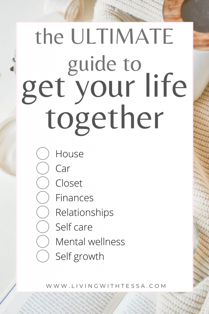 the ultimate guide to get your life together: house, car, closet, finance, relationships, self care, mental wellness, self growth